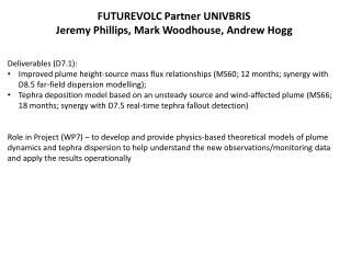 FUTUREVOLC Partner UNIVBRIS Jeremy Phillips, Mark Woodhouse, Andrew Hogg Deliverables (D7.1):