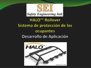 HALO™ Rollover  Sistema de protección de los ocupantes Desarrollo de  Aplicación