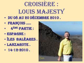 Croisière :  Louis majesty