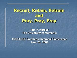 Recruit, Retain, Retrain and  Pray, Pray, Pray
