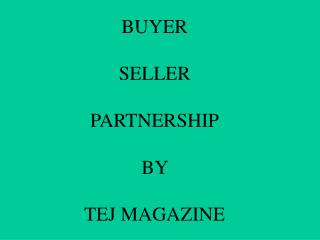 BUYER SELLER PARTNERSHIP BY  TEJ MAGAZINE