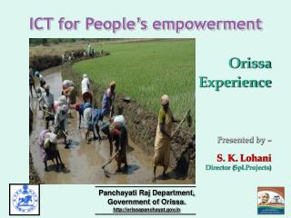 ICT for People s empowerment                                                 Orissa Experience     Presented by    S. K.