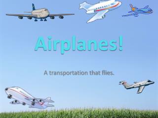 A transportation that flies.