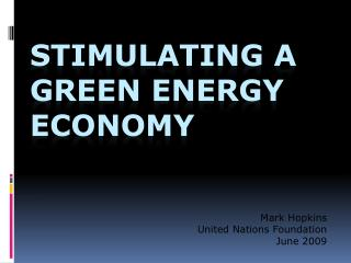 STIMULATING A GREEN ENERGY ECONOMY