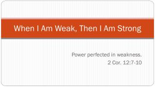 When I Am Weak, Then I Am Strong