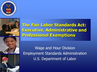 The Fair Labor Standards Act: Executive, Administrative and Professional Exemptions