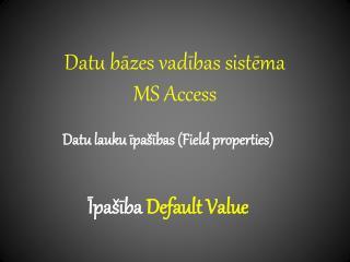 Datu bāzes vadības sistēma  MS Access