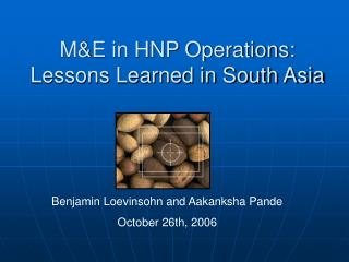 ME in HNP Operations:  Lessons Learned in South Asia