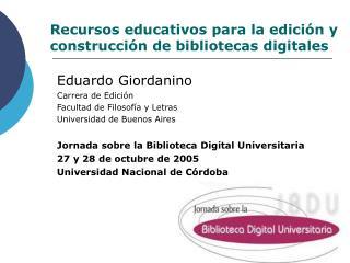 Recursos educativos para la edición y construcción de bibliotecas digitales