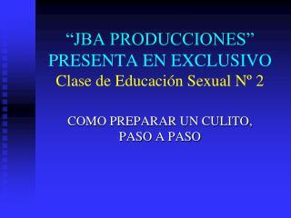 """""""JBA PRODUCCIONES"""" PRESENTA EN EXCLUSIVO Clase de Educación Sexual Nº 2"""