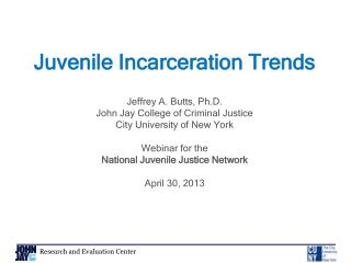 Juvenile Incarceration Trends Jeffrey  A. Butts, Ph.D. John  Jay College of Criminal Justice