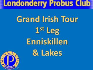 Grand Irish Tour 1 st  Leg Enniskillen & Lakes