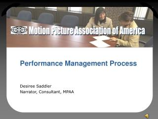 Performance Management Process Desiree Saddler Narrator, Consultant, MPAA