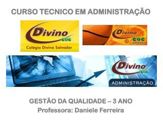 CURSO TECNICO EM ADMINISTRAÇÃO GESTÃO DA QUALIDADE – 3 ANO Professora: Daniele Ferreira