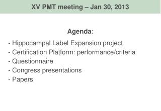Agenda :  Hippocampal Label Expansion project  Certification Platform: performance/criteria