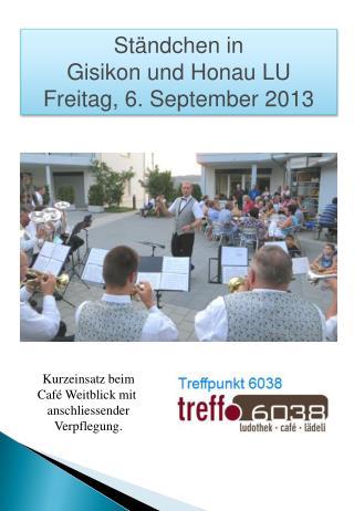 St�ndchen in Gisikon  und  Honau  LU Freitag, 6. September 2013