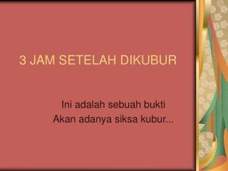 3 JAM SETELAH DIKUBUR