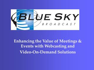 Enhancing the Value of Meetings  Events with Webcasting and Video-On-Demand Solutions