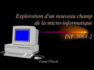 Exploration d'un nouveau champ de la micro-informatique INF-5064-2