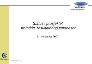 Status i prosjektet  fremdrift, resultater og tendenser 14. november 2003