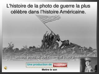 L'histoire de la photo de guerre la plus célèbre dans l'histoire Américaine.