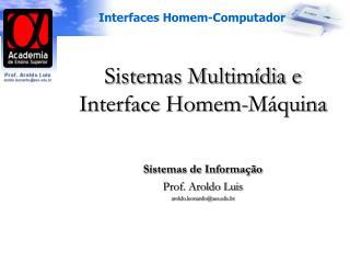Sistemas Multimídia e Interface Homem-Máquina Sistemas de Informação Prof. Aroldo Luis