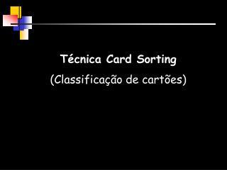 Técnica Card Sorting (Classificação de cartões)