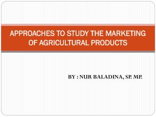 APPROACHES TO STUDY THE MARKETING OF AGRICULTURAL PRODUCTS