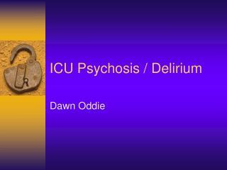 ICU Psychosis / Delirium