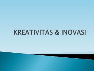 KREATIVITAS & INOVASI