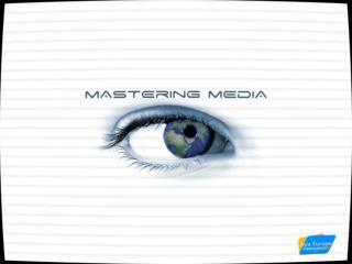 Mastering Media  2005-2006