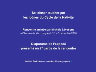 Se laisser toucher par  les icônes du Cycle de la Nativité Rencontre animée par Michèle Lévesque