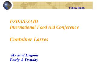 USDA/USAID   International Food Aid Conference  Container Losses  Michael Lagoon Fettig & Donalty