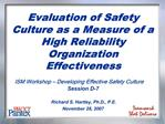 Evaluation of Safety Culture as a Measure of a High Reliability Organization Effectiveness  ISM Workshop   Developing Ef