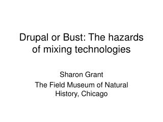 Drupal or Bust: The hazards of mixing technologies