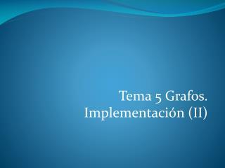 Tema 5 Grafos. Implementaci�n (II)