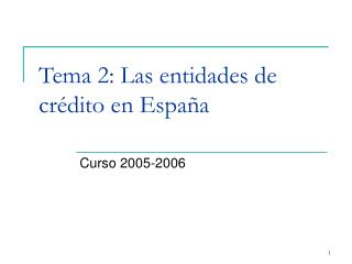 Tema 2: Las entidades de crédito en España