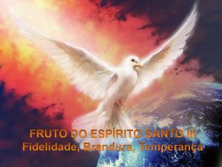 FRUTO DO ESPÍRITO SANTO III Fidelidade, Brandura, Temperança