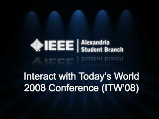 Interact with Today's World 2008 Conference (ITW'08)