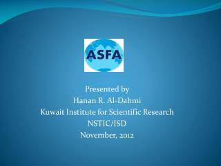 Presented by  Hanan R. Al-Dahmi Kuwait Institute for Scientific Research  NSTIC/ISD