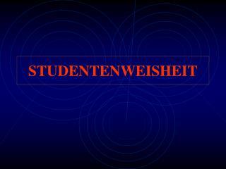 STUDENTENWEISHEIT