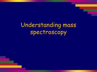 Understanding mass spectroscopy