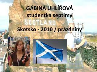 GÁBINA UHLÍŘOVÁ  studentka septimy  Skotsko - 2010 / prázdniny
