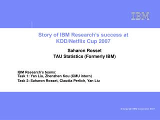 Story of IBM Research's success at KDD/Netflix Cup 2007