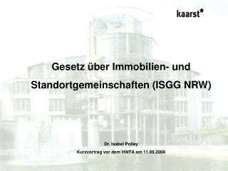 Gesetz über Immobilien- und  Standortgemeinschaften (ISGG NRW) Dr. Isabel Polley