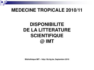 MEDECINE TROPICALE 2010/11 DISPONIBILITE  DE LA LITTERATURE  SCIENTIFIQUE  @ IMT