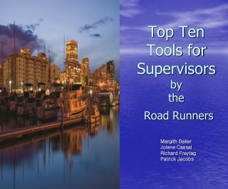Top Ten Tools for Supervisors by  the  Road Runners