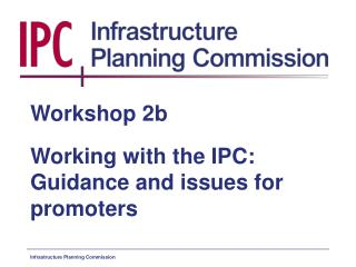 Workshop 2b Working with the IPC: Guidance and issues for promoters