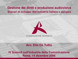 Avv. Elio De Tullio IV Summit sull�Industria della Comunicazione Roma, 14 dicembre 2006
