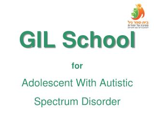GIL School for Adolescent With Autistic Spectrum Disorder